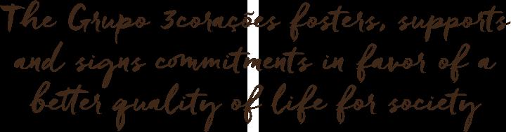 O Grupo 3corações promove, apoia e firma compromissos em prol de uma melhor qualidade de vida para a sociedade